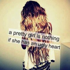 a pretty girl is nothing if she has an ugly heart Swag Quotes, Love Quotes