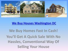 We Buy Houses Washington DC programs can offer benefits to struggling homeowners. However, they can also cause more harm than good. Whenever there is an opportunity to make mega-money, you can bet there will be scammers. With the current housing market crisis, plenty of opportunities exist. Like any business, you can expect a number of the people who buy houses to be skilled, honest professionals and others not so skilled and some-that you would want to avoid. Visit this site http:/&#x2...