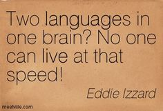 Two languages in one brain? No one can live at that speed!