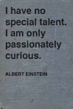 Quote - I have no special talent I am only passionately curious - Albert Einstein