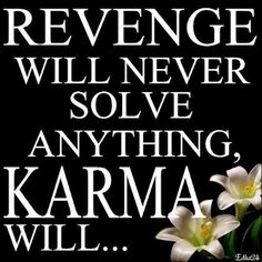 Revenge will never solve anything, Karma Will. have faith :) Karma Quotes, True Quotes, Great Quotes, Quotes To Live By, Funny Quotes, Inspirational Quotes, Quotable Quotes, Asshole Quotes, True Sayings