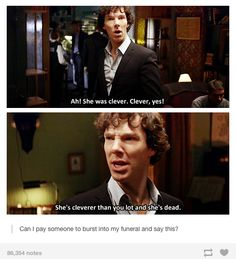 Can I pay Benedict Cumberbatch to burst into my funeral and say this?