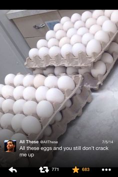 All these eggs and you still don't crack me up