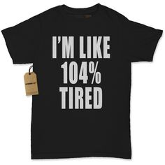 Women's I'm Like 104 Tired Shirt Printed Lazy Day Off T-Shirt 1224 by... ($11) ❤ liked on Polyvore featuring tops, t-shirts, shirts, black, women's clothing, bleach shirt, crew neck long sleeve t shirt, long sleeve tees, t shirt and long sleeve t shirts