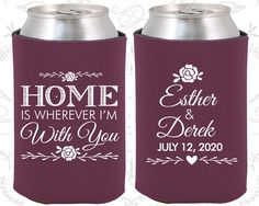 Home is Wherever I am with you, Custom Wedding, Floral Wedding, Romantic Wedding,  Personalized Koozies (391)