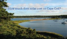 The Best Way to Get Solar Panels on Cape Cod in 2017