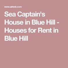 Sea Captain's House in Blue Hill - Houses for Rent in Blue Hill Sea Captain, Blue Hill, House On A Hill, Maine House, Renting A House, United States, Houses, Sign, Homes