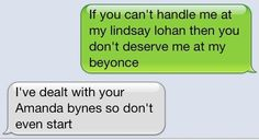 If you can't handle me at my lindsay lohan then you don't deserve me at my beyonce