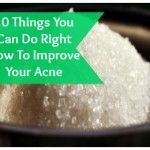 10 Things You Can Do Right Now To Improve Your Acne