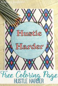 """Free Coloring Page: Hustle Harder - Even though I've been procrastinating by coloring instead of checking things off my to do list, I find that its time """"well wasted""""! Seriously! Its the perfect way to help me relax, reduce stress and boost mental clarity… so when I do get back to work, I can actually accomplish more in a shorter period of time. - Busy Being Jennifer"""