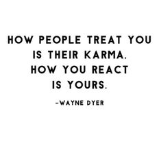 I live my life bu this quote!  Karma or whatever a person wants to label it is very real!!!  ALWAYS treat people the way you would want them to treat you because the result of your actions in the lives of others WILL come back to you one day with the same effect or result!