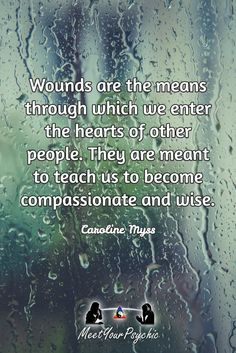"""Wounds are the means through which we enter the hearts of other people. They…"
