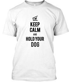 keep calm and Hold your dog | Teespring
