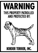 Warning! This property patrolled and protected by: Border Terrier, Inc. - Sign