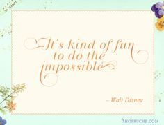 It's kind of fun to do the impossible. - Walt Disney