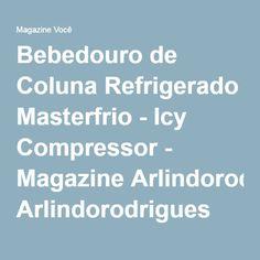 Bebedouro de Coluna Refrigerado Masterfrio - Icy Compressor - Magazine Arlindorodrigues