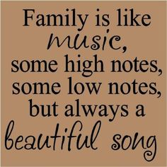 Family is like music, some high notes, some low notes, but always a beautiful song merilee_edwards  http://media-cache1.pinterest.com/upload/3025924719153697_wB95XF95_f.jpg