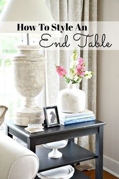 How to style an end table like a pro- end tables are prime decor real estate. how we decorate the can often make or break a room! let's make them fab! Decor, Living Room Table, Family Room Design, Living Room Drapes, Decorating Coffee Tables, Living Decor, Living Room End Table Decor, Table Decor Living Room, Room Decor