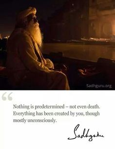 Nothing is predetermined . everything has been created by you ~ Sadhguru Spiritual Awakening, Spiritual Quotes, Courting Quotes, Cool Words, Wise Words, Mystic Quotes, Awake My Soul, Wise Men Say, Morning Affirmations