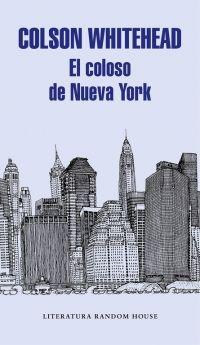 El coloso de Nueva York. Colson Whitehead. XAN 2018