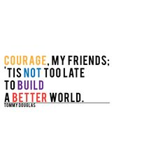 Courage to build a better world