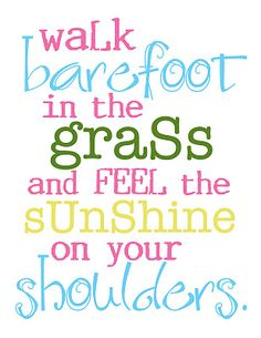 summer and sunshine and green grass and going barefoot....