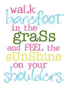 walk barefoot... <3<3<3!!!!