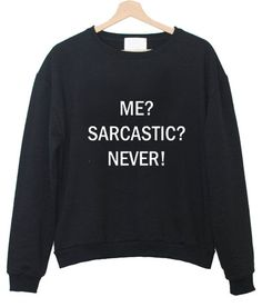me sarcastic never #sweatshirt #shirt #sweater #womenclothing #menclothing #unisexclothing #clothing #tops
