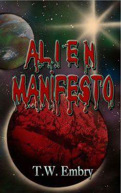 Alien Manifesto by T. W. Embry, available from the CCP website: http://www.crimsoncloakpublishing.com (print copy https://www.createspace.com/5015592) and on Smashwords https://www.smashwords.com/books/view/490377 and Amazon.