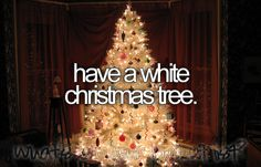bucket list: have a white christmas tree.