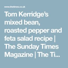 Tom Kerridge's mixed bean, roasted pepper and feta salad recipe | The Sunday Times Magazine | The Times & The Sunday Times