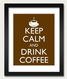 Keep Calm and Drink Coffee Poster  Keep Calm and by happylandings, $10.00