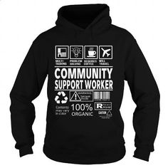 COMMUNITY SUPPORT WORKER - #best t shirts #customized sweatshirts. I WANT THIS => https://www.sunfrog.com/LifeStyle/COMMUNITY-SUPPORT-WORKER-123150506-Black-Hoodie.html?60505