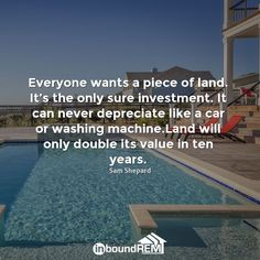 Everyone wants a piece of land. It's the only sure investment. It can never depreciate like a car or washing machine.Land will only double its value in ten years.  -Sam Shepard  #RealEstate #InspiringQuotes