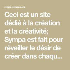 Ceci est un site dédié à la création et la créativité; Sympa est fait pour réveiller le désir de créer dans chaque personne. La créativité doit vive dans tout ce que nous faisons. Sympa c'est ça: l'endroit où ce manifeste la créativité des gens