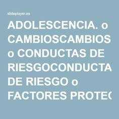 ADOLESCENCIA. o CAMBIOSCAMBIOS o CONDUCTAS DE RIESGOCONDUCTAS DE RIESGO o FACTORES PROTECTORES Y DE RIESGOFACTORES PROTECTORES Y DE RIESGO.