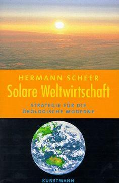 Solare Weltwirtschaft. Strategie für die ökologische Moderne von Hermann Scheer  Als gebraucht in gutem Zustand bei Amazon.de zu erwerben. http://www.amazon.de/Solare-Weltwirtschaft-Strategie-%C3%B6kologische-Moderne/dp/3888972280/ref=aag_m_pw_dp?ie=UTF8&m=A2OAQCM30C4TLS
