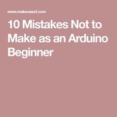 10 Mistakes Not to Make as an Arduino Beginner
