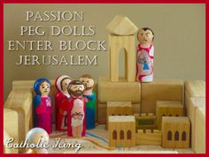 Passion peg dolls in a Jerusalem made from blocks. There are full directions on how to build Jerusalem out of blocks, and the peg dolls are printable (meaning you only paint their heads and their bodies decoupage on!)
