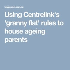 Using Centrelink's 'granny flat' rules to house ageing parents