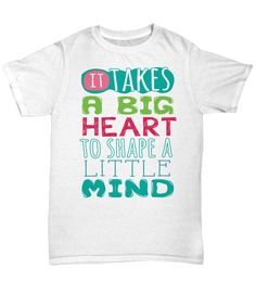 """Get this awesome """"It Takes A Big Heart To Shape A Little Mind"""" item for yourself or for any super amazing teacher you know!"""