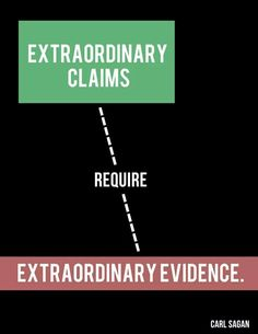 Extraordinary claims require extraordinary evidence.