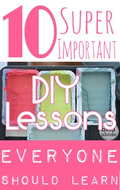 10 Super Duper Important DIY Lessons Everyone Should Learn {It was a total toss up between #1 and #2!}