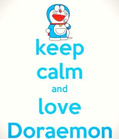 Keep calm and love Doraemon ^^..