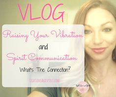 Why You Have To Be In The Right Vibration To Connect With Spirit