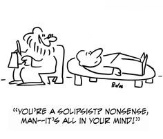 Solipsism - The view that the self is all that exists or can be known to exist; self-absorption or self-centeredness.