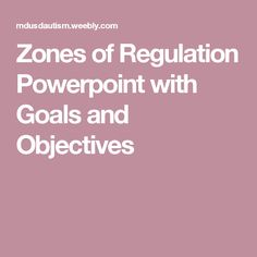 Zones of Regulation Powerpoint with Goals and Objectives Zones Of Regulation, Self Regulation, Behavior Management, Classroom Management, Occupational Therapy, Speech Therapy, Special Education Behavior, Agent Of Change, Goals And Objectives