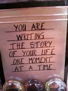 You are writing the story of your life one day at a time