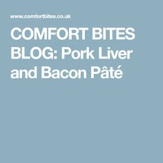 COMFORT BITES BLOG: Pork Liver and Bacon Pâté