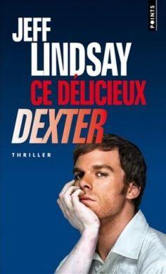 Découvrez Dexter, Tome 5 : Ce délicieux Dexter, de Jeff Lindsay sur Booknode, la communauté du livre